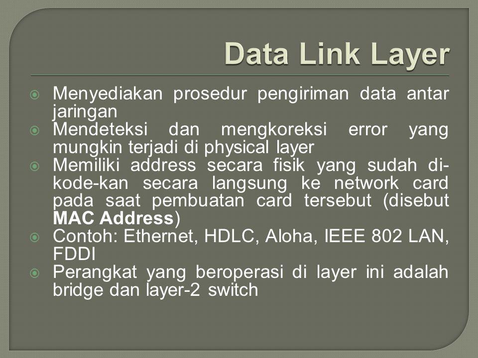 Data Link Layer Menyediakan prosedur pengiriman data antar jaringan