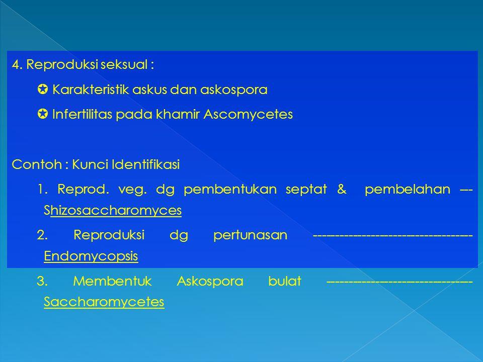4. Reproduksi seksual :  Karakteristik askus dan askospora.  Infertilitas pada khamir Ascomycetes.