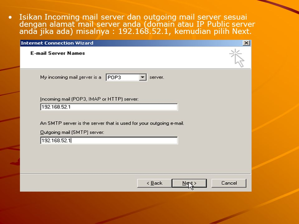 Isikan Incoming mail server dan outgoing mail server sesuai dengan alamat mail server anda (domain atau IP Public server anda jika ada) misalnya : 192.168.52.1, kemudian pilih Next.