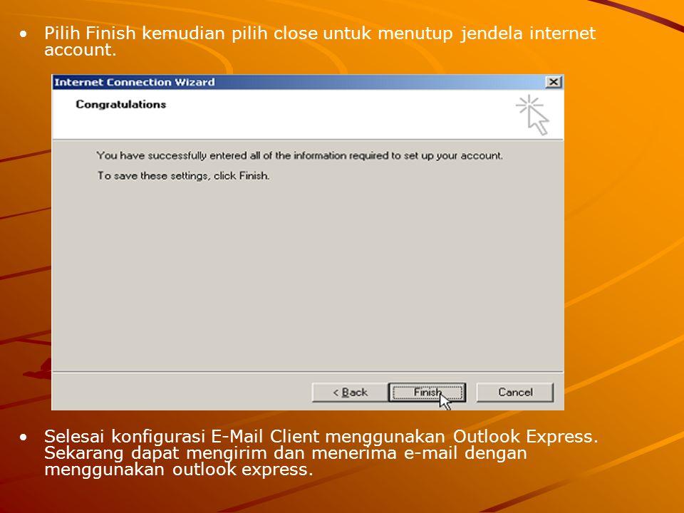 Pilih Finish kemudian pilih close untuk menutup jendela internet account.