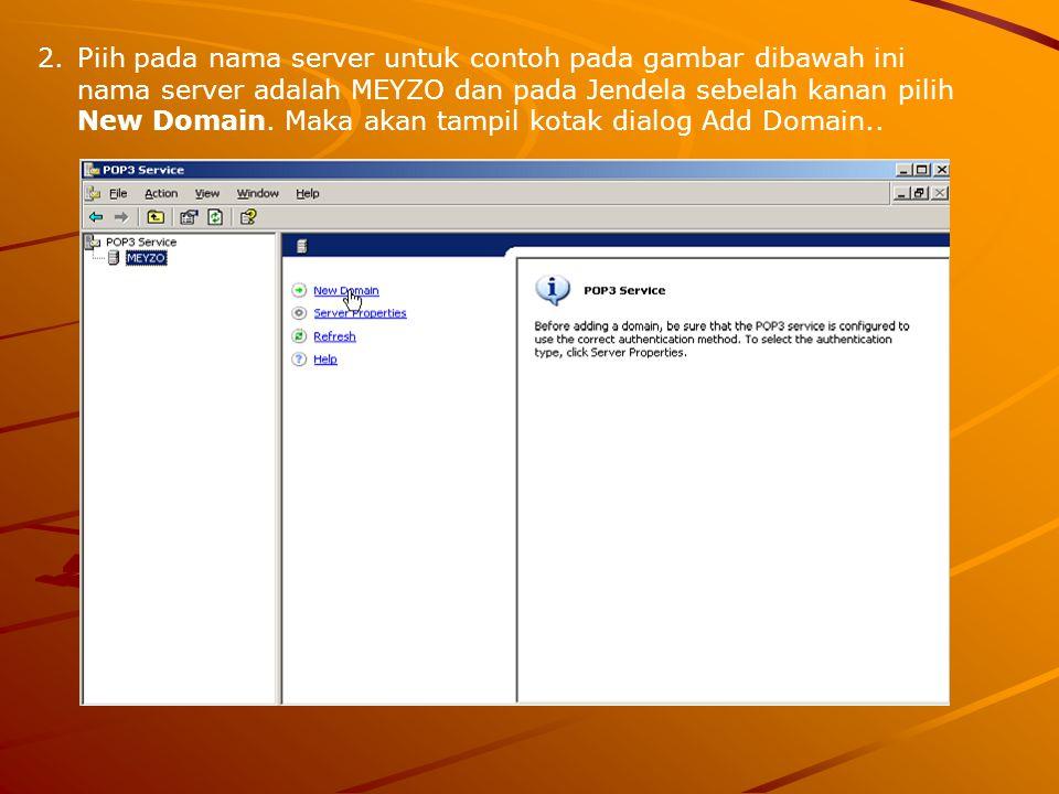 Piih pada nama server untuk contoh pada gambar dibawah ini nama server adalah MEYZO dan pada Jendela sebelah kanan pilih New Domain.