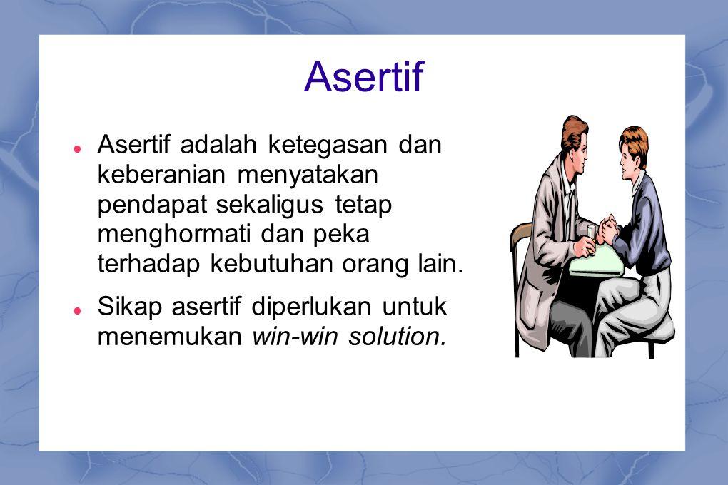 Asertif Asertif adalah ketegasan dan keberanian menyatakan pendapat sekaligus tetap menghormati dan peka terhadap kebutuhan orang lain.