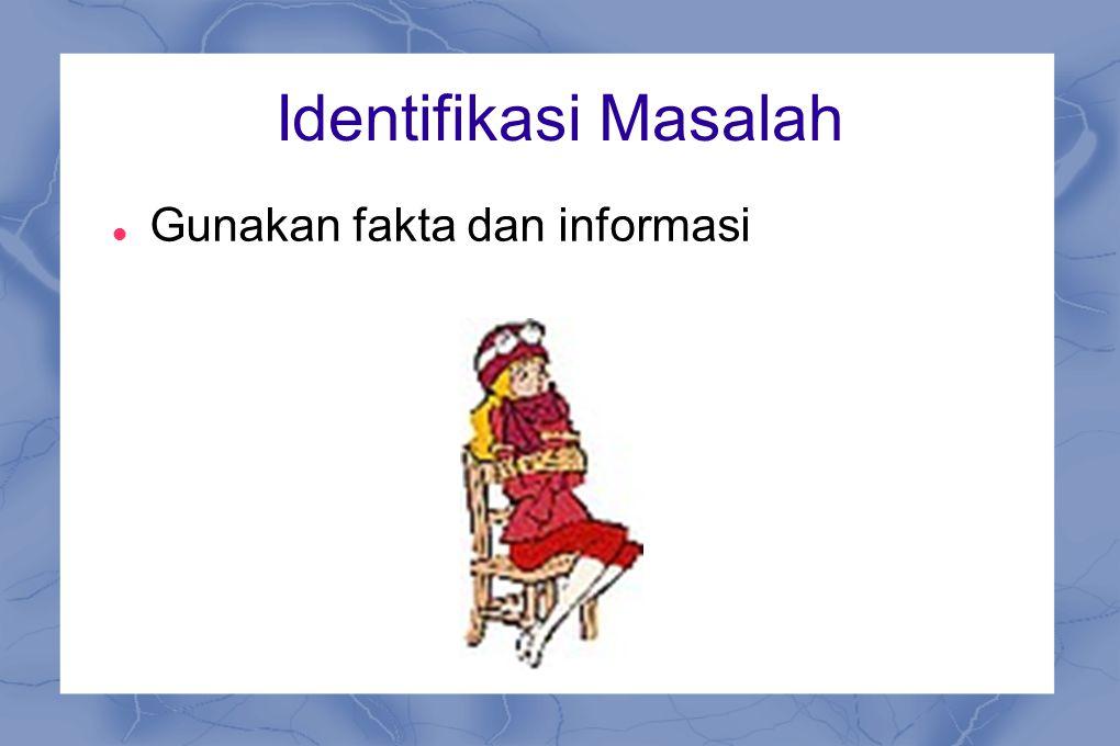 Identifikasi Masalah Gunakan fakta dan informasi