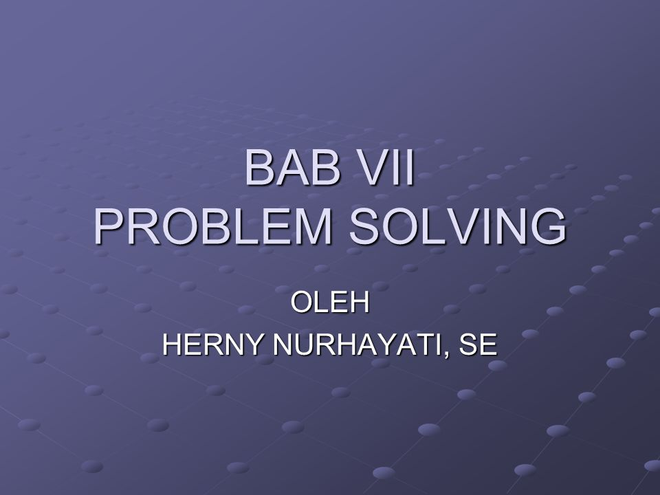 BAB VII PROBLEM SOLVING