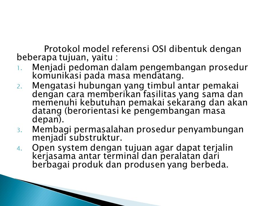 Protokol model referensi OSI dibentuk dengan beberapa tujuan, yaitu :