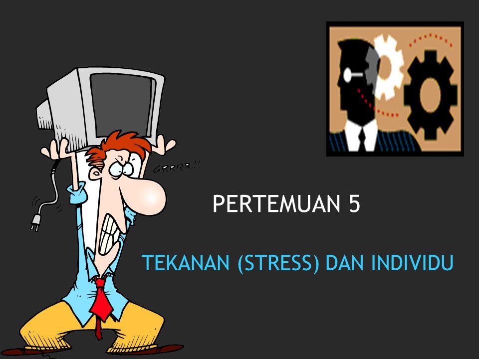 TEKANAN (STRESS) DAN INDIVIDU