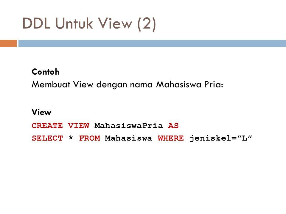 DDL Untuk View (2) Membuat View dengan nama Mahasiswa Pria: Contoh