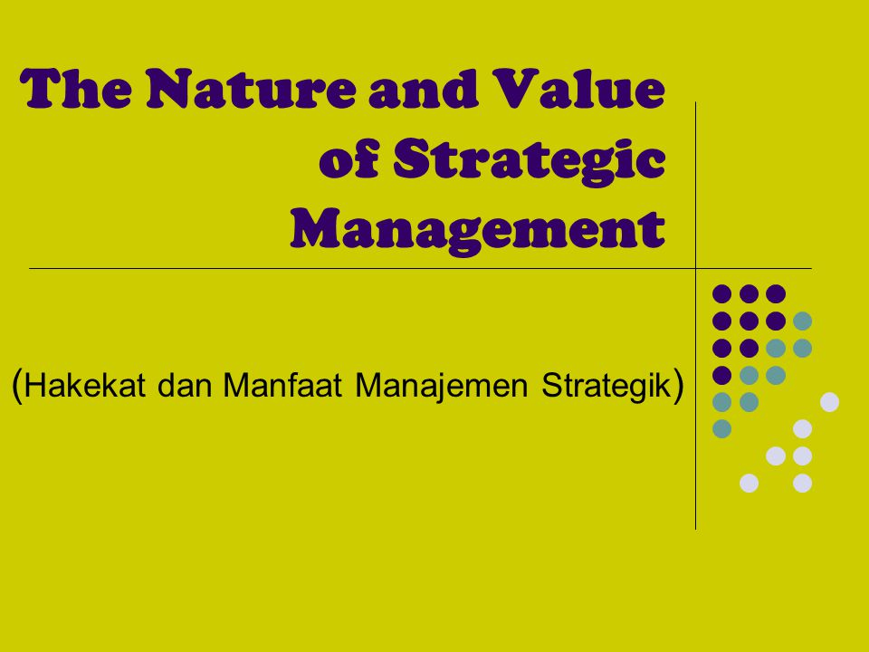 The Nature and Value of Strategic Management