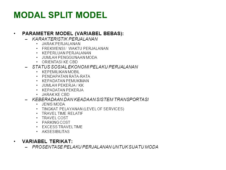 MODAL SPLIT MODEL PARAMETER MODEL (VARIABEL BEBAS): VARIABEL TERIKAT: