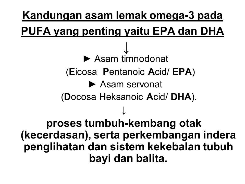 Kandungan asam lemak omega-3 pada PUFA yang penting yaitu EPA dan DHA ↓