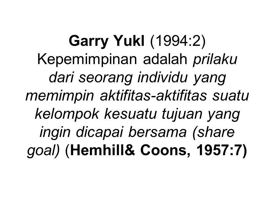 Garry Yukl (1994:2) Kepemimpinan adalah prilaku dari seorang individu yang memimpin aktifitas-aktifitas suatu kelompok kesuatu tujuan yang ingin dicapai bersama (share goal) (Hemhill& Coons, 1957:7)