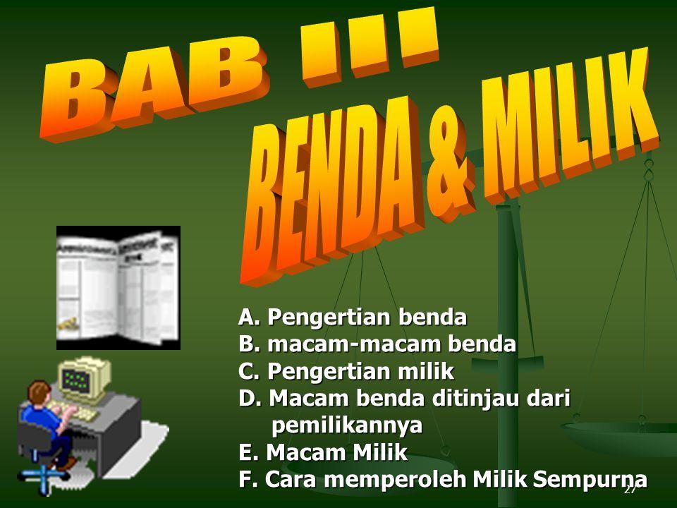 BAB III BENDA & MILIK A. Pengertian benda B. macam-macam benda