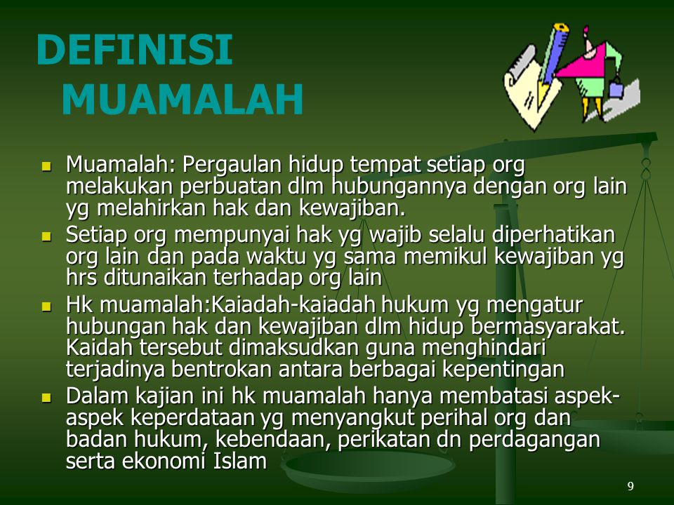 DEFINISI MUAMALAH Muamalah: Pergaulan hidup tempat setiap org melakukan perbuatan dlm hubungannya dengan org lain yg melahirkan hak dan kewajiban.