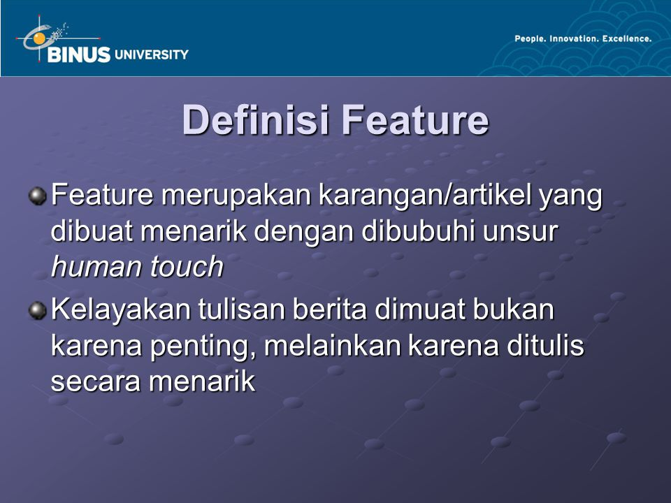 Definisi Feature Feature merupakan karangan/artikel yang dibuat menarik dengan dibubuhi unsur human touch.
