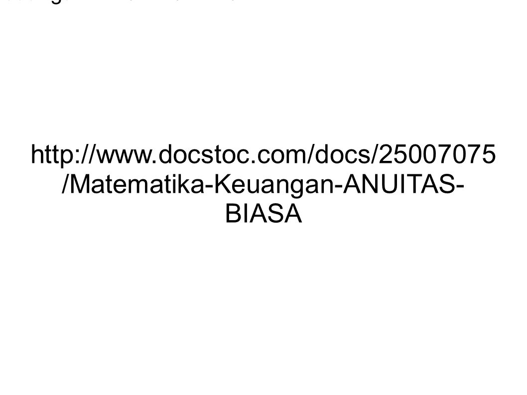 http://www.docstoc.com/docs/25007075/Matematika-Keuangan-ANUITAS-BIASA http://www.docstoc.com/docs/25007075/Matematika-Keuangan-ANUITAS-BIASA.