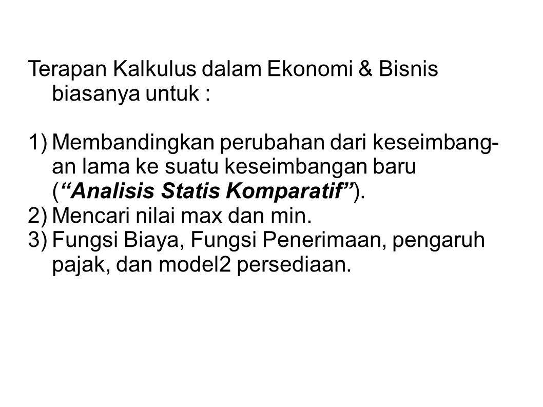 Terapan Kalkulus dalam Ekonomi & Bisnis biasanya untuk :