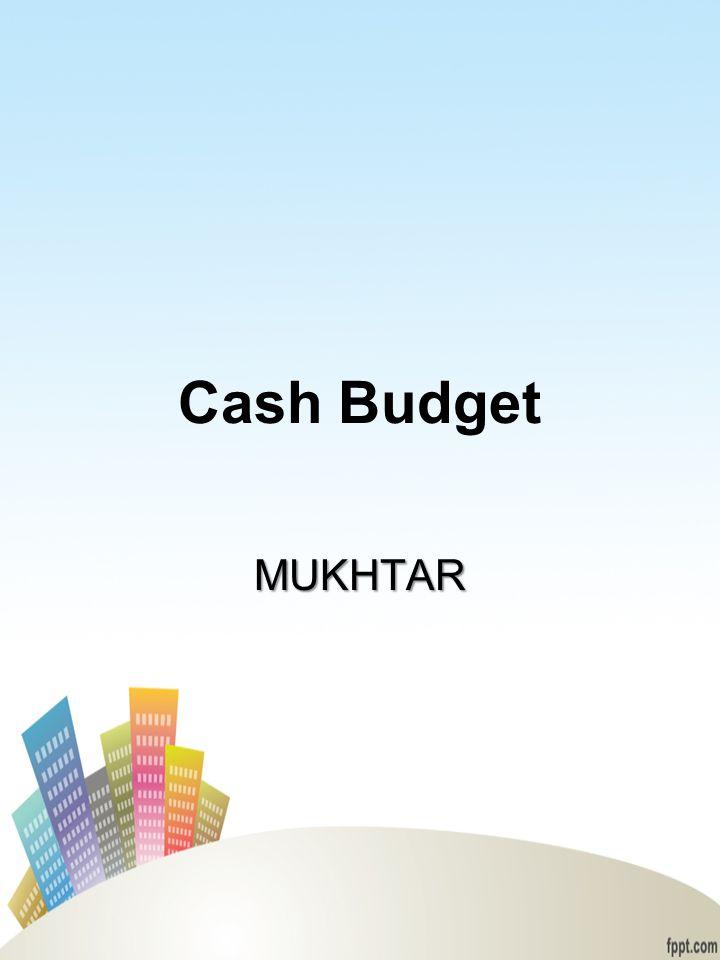 Cash Budget MUKHTAR