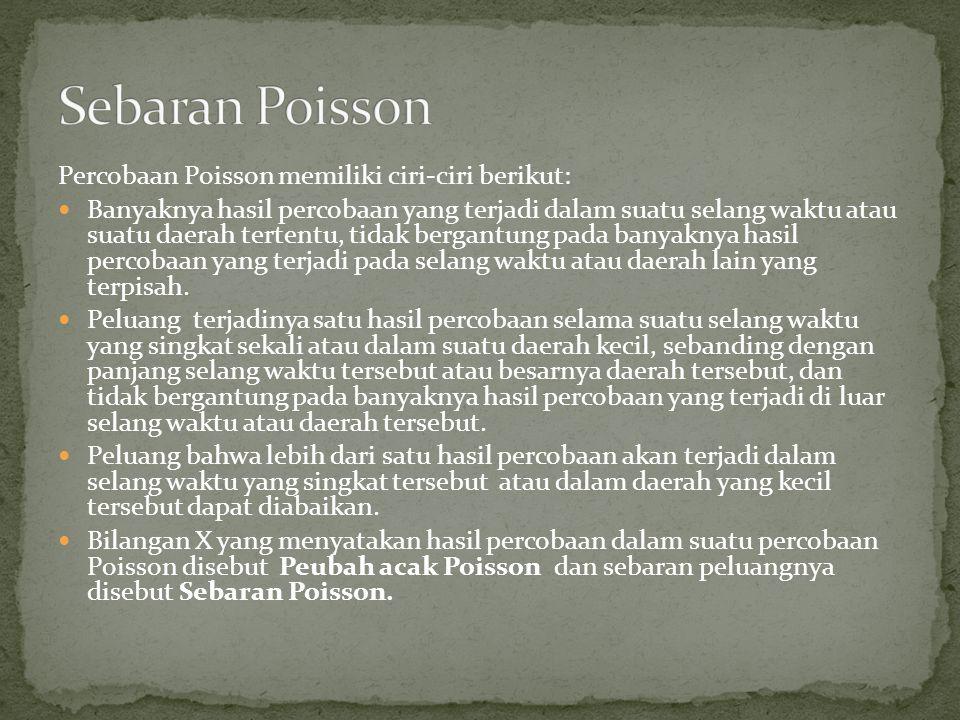 Sebaran Poisson Percobaan Poisson memiliki ciri-ciri berikut: