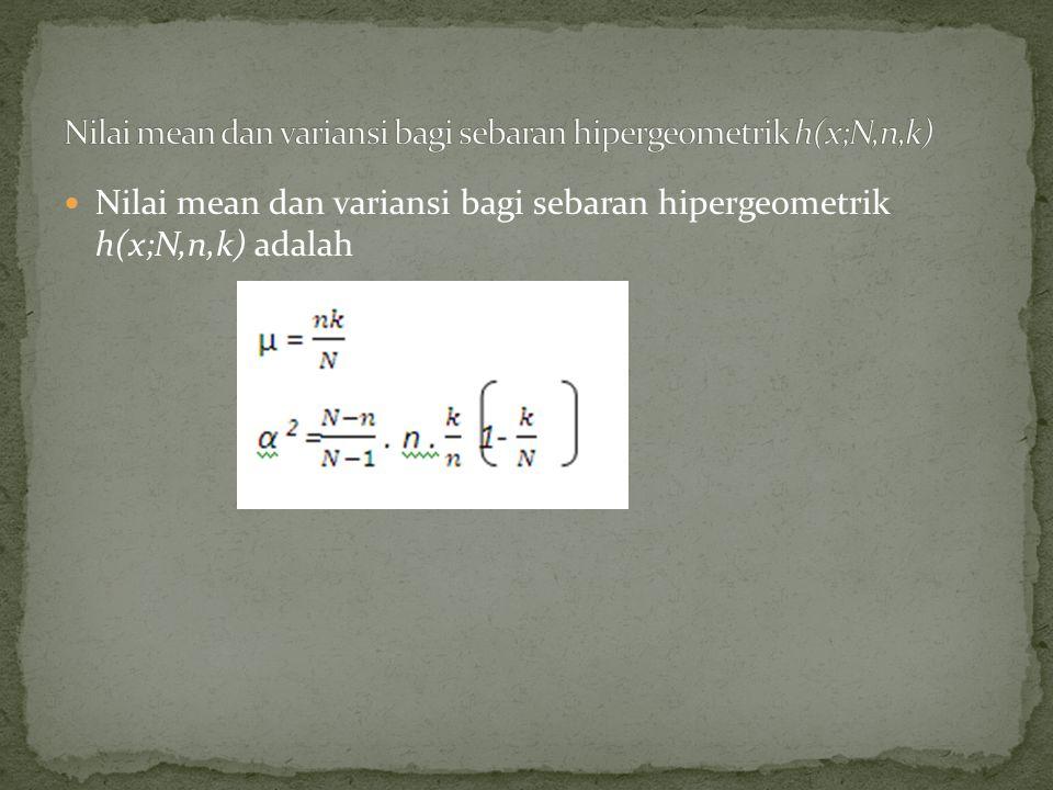 Nilai mean dan variansi bagi sebaran hipergeometrik h(x;N,n,k)