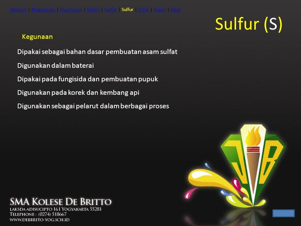 Sulfur (S) Kegunaan Dipakai sebagai bahan dasar pembuatan asam sulfat