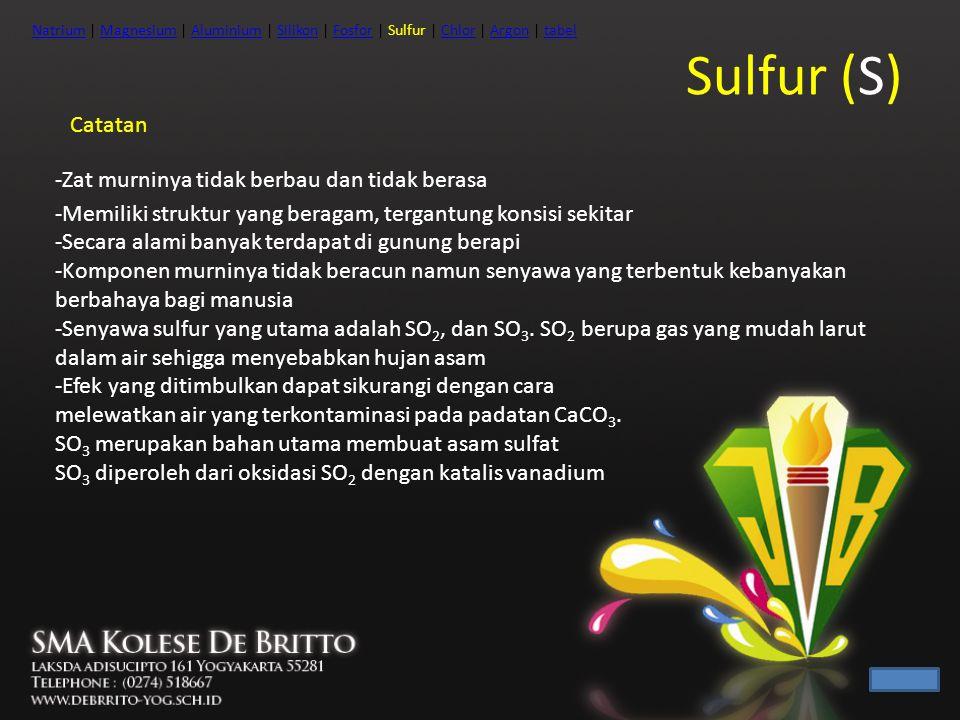 Sulfur (S) Catatan -Zat murninya tidak berbau dan tidak berasa