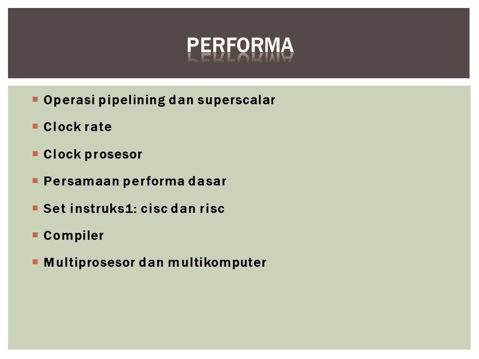 Performa Operasi pipelining dan superscalar Clock rate Clock prosesor