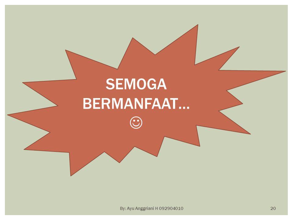 SEMOGA BERMANFAAT…  By: Ayu Anggriani H 092904010