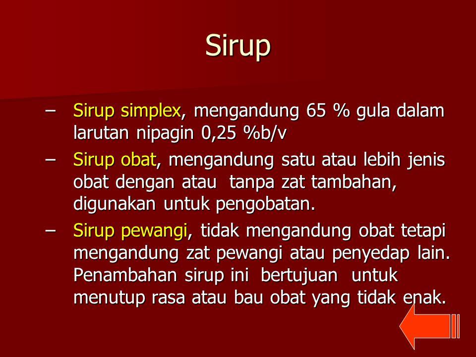 Sirup Sirup simplex, mengandung 65 % gula dalam larutan nipagin 0,25 %b/v.