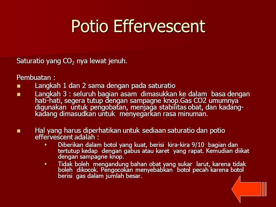 Potio Effervescent Saturatio yang CO2 nya lewat jenuh. Pembuatan :