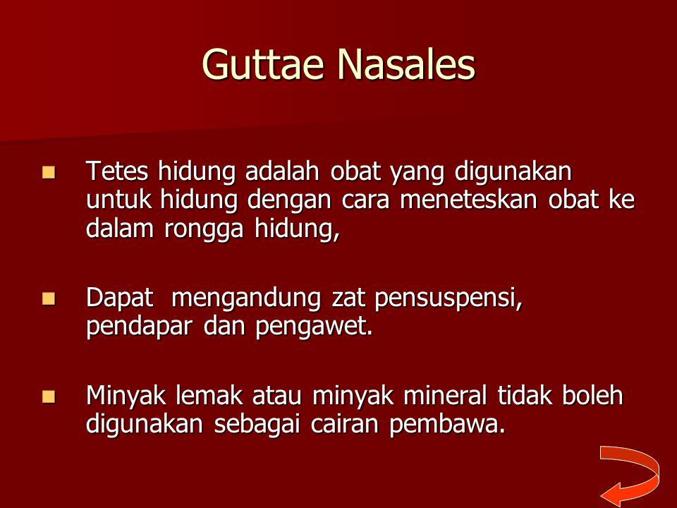 Guttae Nasales Tetes hidung adalah obat yang digunakan untuk hidung dengan cara meneteskan obat ke dalam rongga hidung,