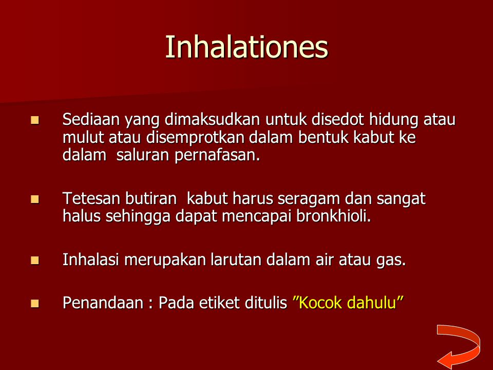 Inhalationes Sediaan yang dimaksudkan untuk disedot hidung atau mulut atau disemprotkan dalam bentuk kabut ke dalam saluran pernafasan.
