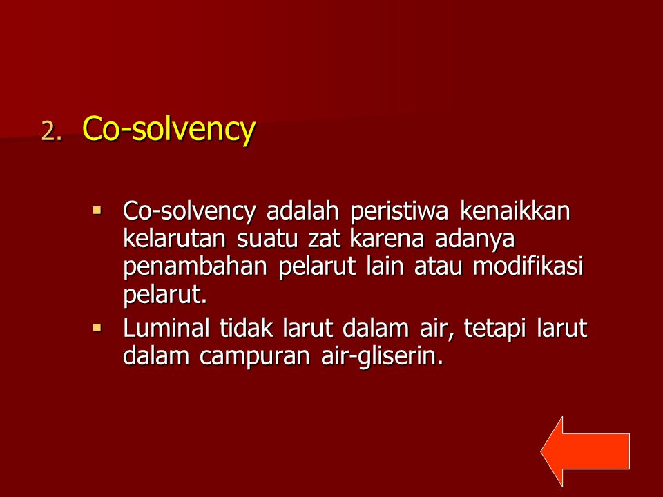 Co-solvency Co-solvency adalah peristiwa kenaikkan kelarutan suatu zat karena adanya penambahan pelarut lain atau modifikasi pelarut.