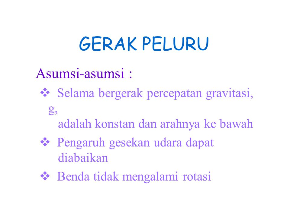 GERAK PELURU Asumsi-asumsi :