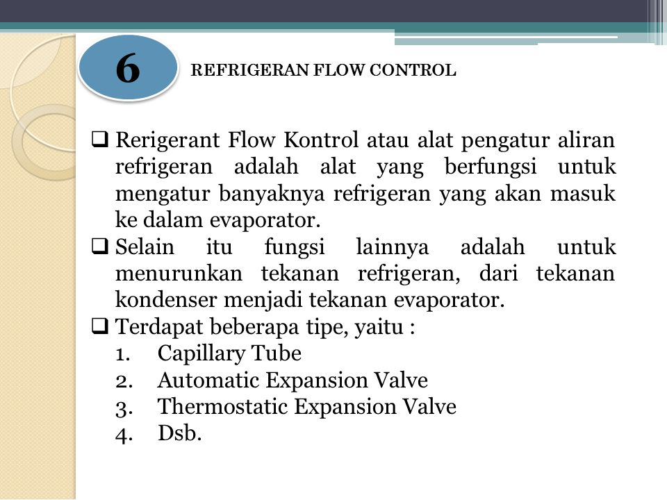 6 REFRIGERAN FLOW CONTROL.