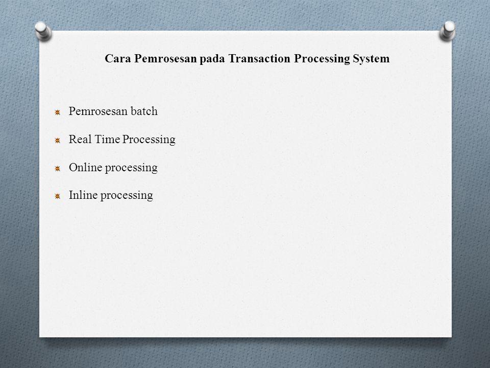 Cara Pemrosesan pada Transaction Processing System