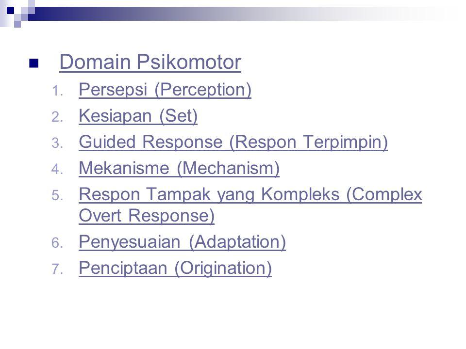 Domain Psikomotor Persepsi (Perception) Kesiapan (Set)