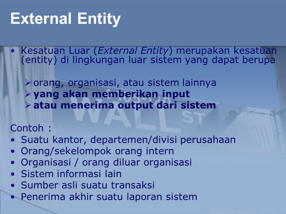 External Entity Kesatuan Luar (External Entity) merupakan kesatuan (entity) di lingkungan luar sistem yang dapat berupa.