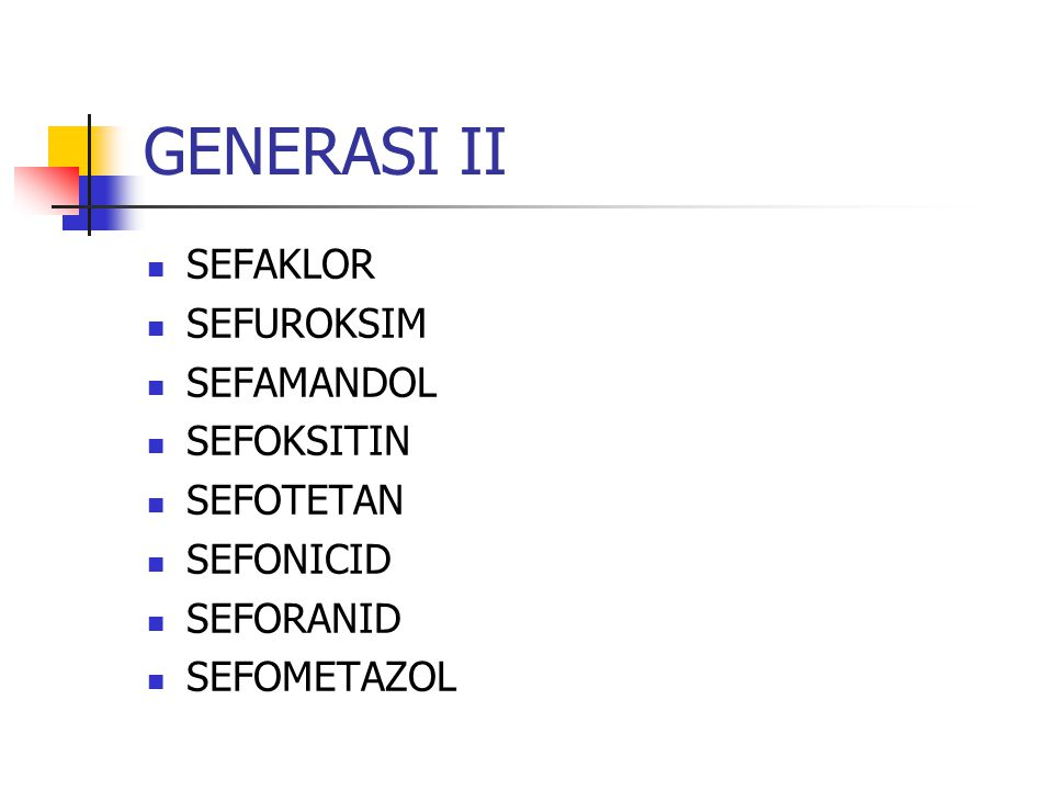 GENERASI II SEFAKLOR SEFUROKSIM SEFAMANDOL SEFOKSITIN SEFOTETAN