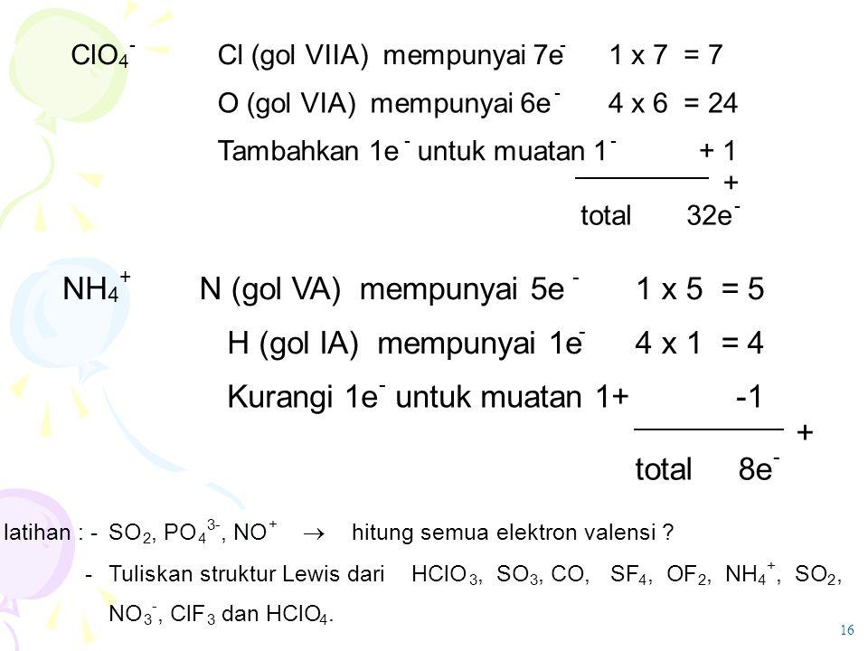 NH N (gol VA) mempunyai 5e 1 x 5 = 5 H (gol IA) mempunyai 1e 4 x 1 = 4