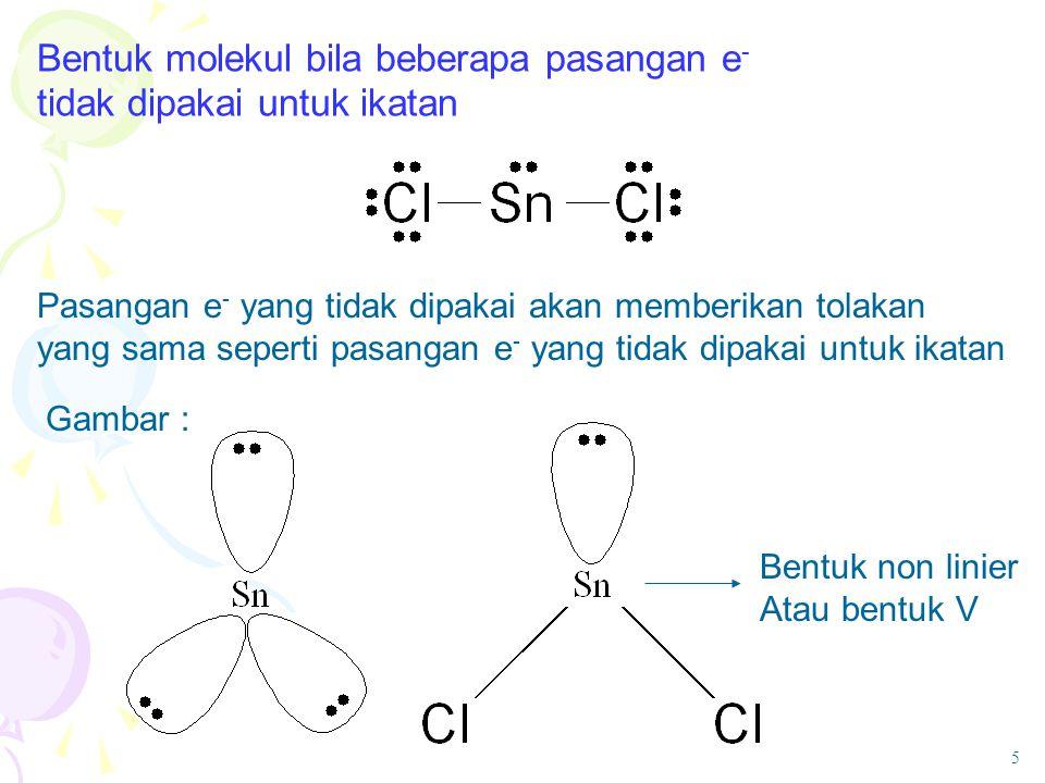 Bentuk molekul bila beberapa pasangan e- tidak dipakai untuk ikatan