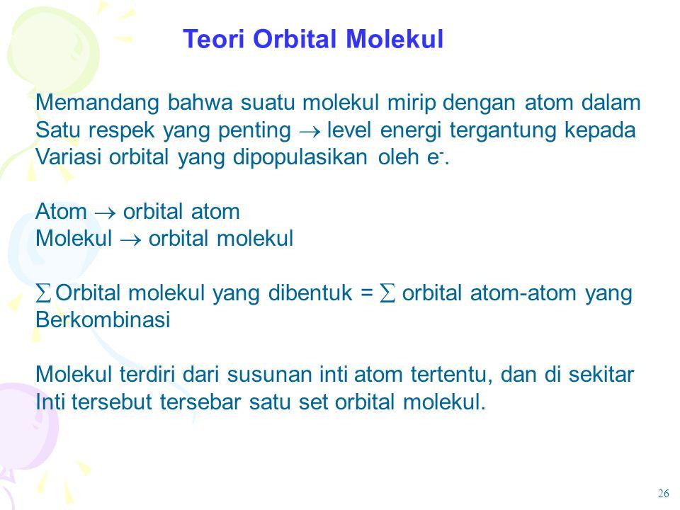 Teori Orbital Molekul Memandang bahwa suatu molekul mirip dengan atom dalam. Satu respek yang penting  level energi tergantung kepada.