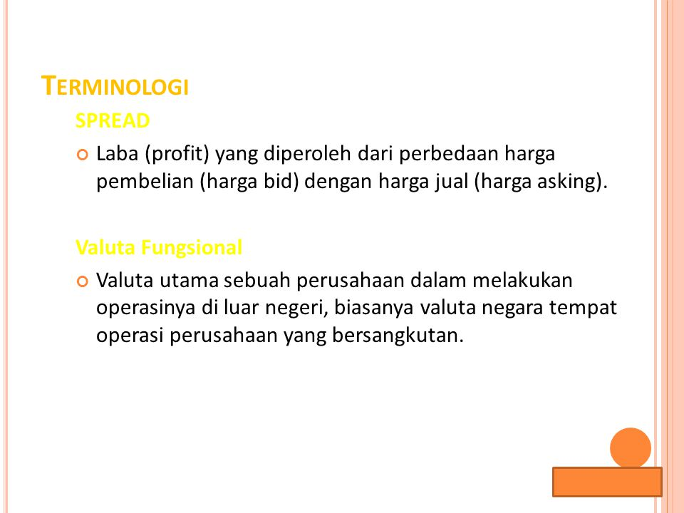 Terminologi SPREAD. Laba (profit) yang diperoleh dari perbedaan harga pembelian (harga bid) dengan harga jual (harga asking).