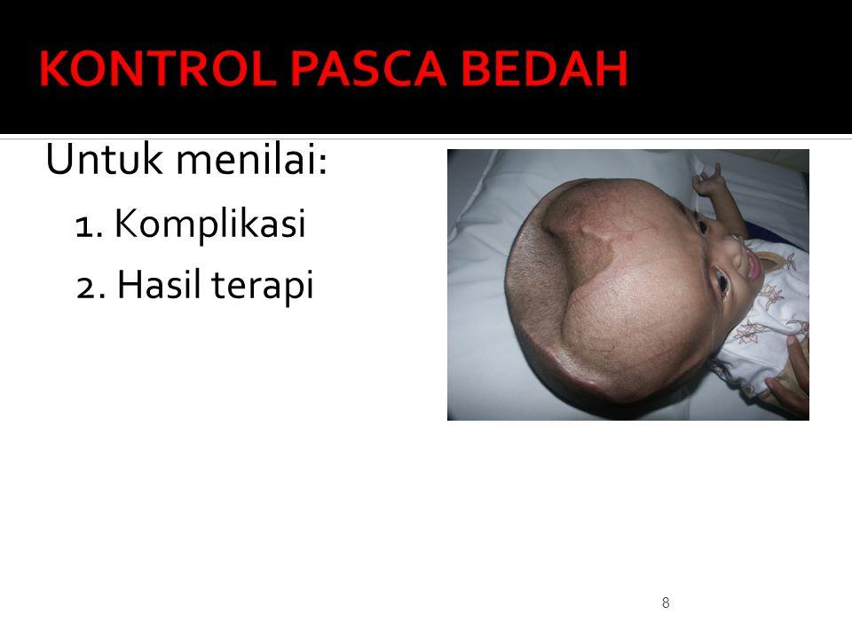 KONTROL PASCA BEDAH Untuk menilai: 1. Komplikasi 2. Hasil terapi