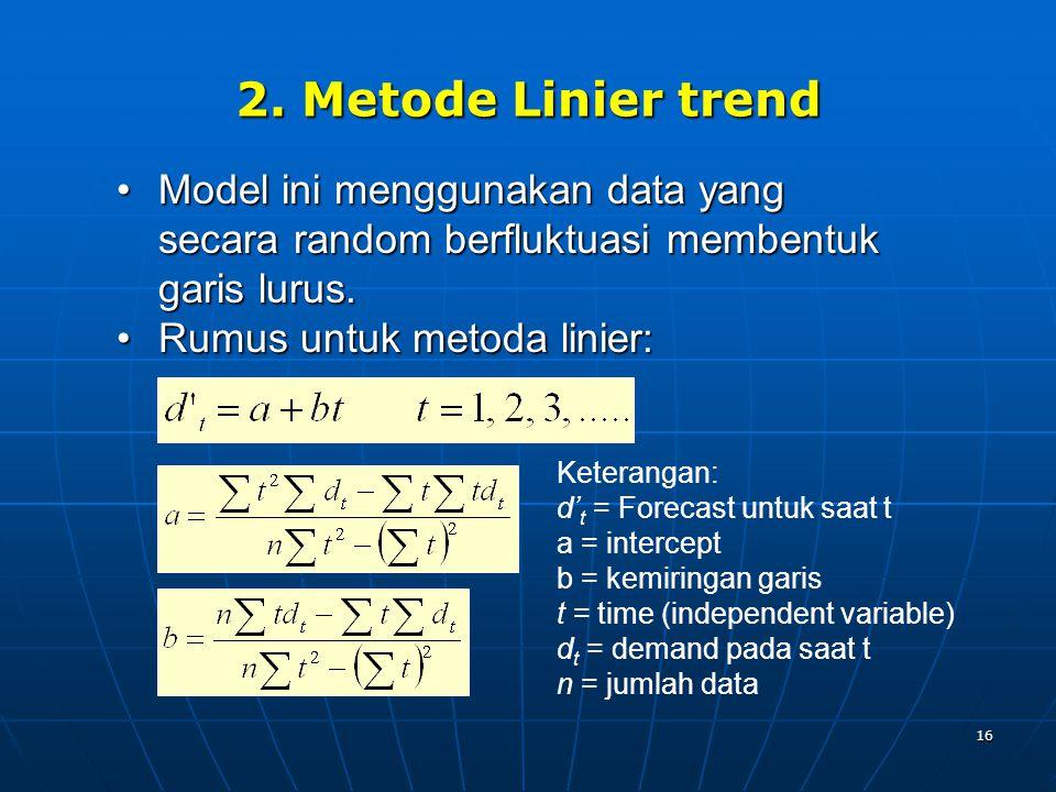 2. Metode Linier trend Model ini menggunakan data yang secara random berfluktuasi membentuk garis lurus.