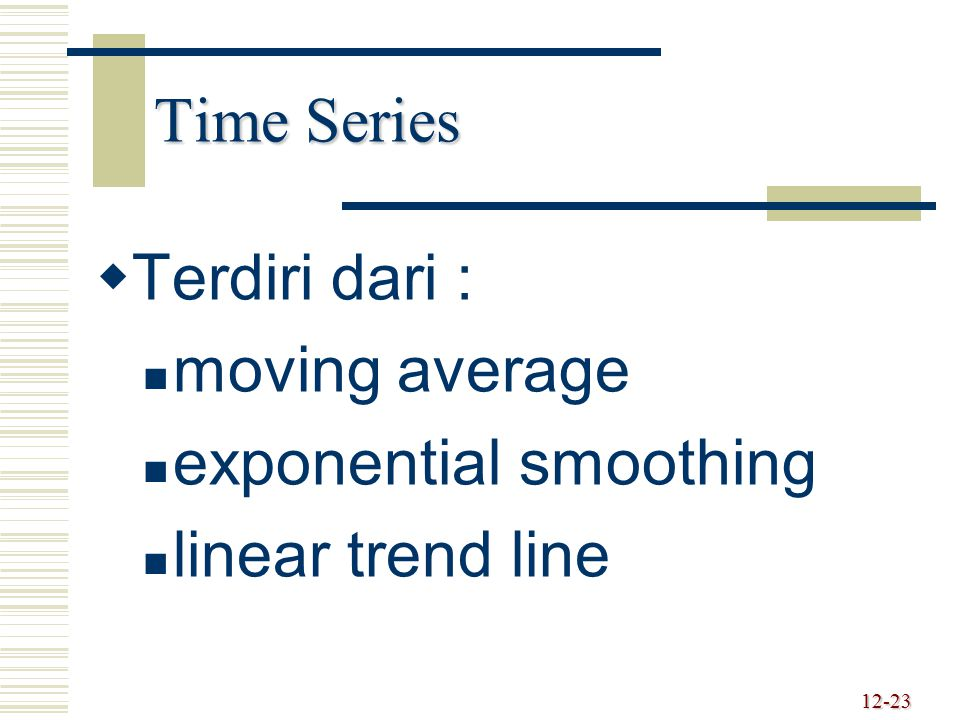 Time Series Terdiri dari : moving average exponential smoothing linear trend line