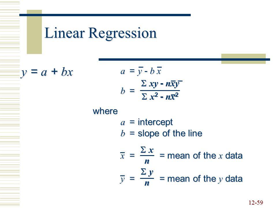 Linear Regression y = a + bx a = y - b x b = xy - nxy x2 - nx2