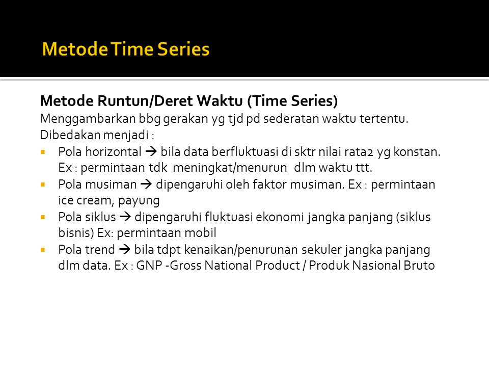 Metode Time Series Metode Runtun/Deret Waktu (Time Series)