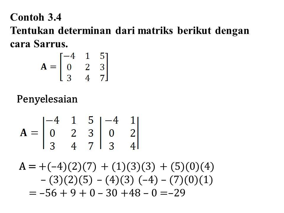 Contoh 3.4 Tentukan determinan dari matriks berikut dengan cara Sarrus. Penyelesaian. A = +(–4)(2)(7) + (1)(3)(3) + (5)(0)(4)