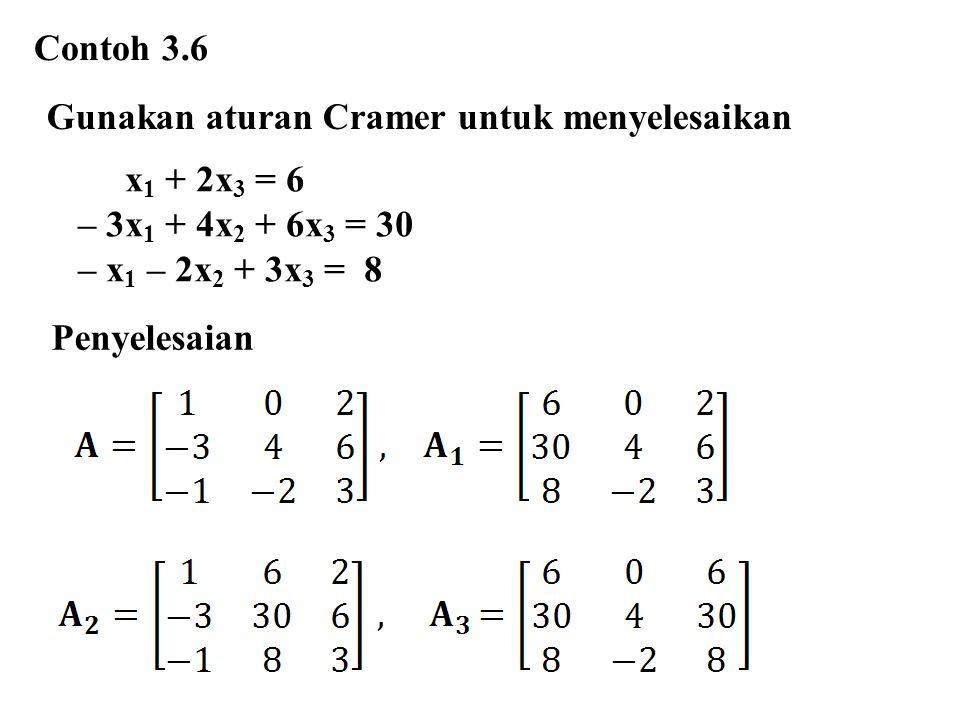 Contoh 3.6 Gunakan aturan Cramer untuk menyelesaikan. x1 + 2x3 = 6. – 3x1 + 4x2 + 6x3 = 30. – x1 – 2x2 + 3x3 = 8.