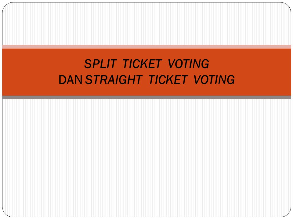 SPLIT TICKET VOTING DAN STRAIGHT TICKET VOTING